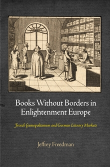 Books Without Borders in Enlightenment Europe : French Cosmopolitanism and German Literary Markets, Hardback Book