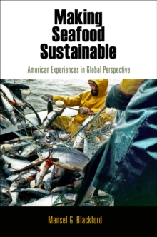 Making Seafood Sustainable : American Experiences in Global Perspective, Hardback Book