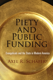 Piety and Public Funding : Evangelicals and the State in Modern America, Hardback Book
