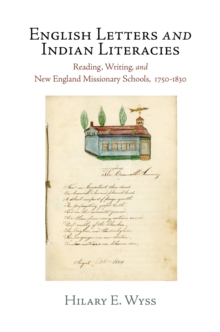 English Letters and Indian Literacies : Reading, Writing, and New England Missionary Schools, 1750-1830, Hardback Book