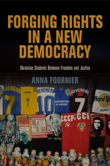 Forging Rights in a New Democracy : Ukrainian Students Between Freedom and Justice, Hardback Book