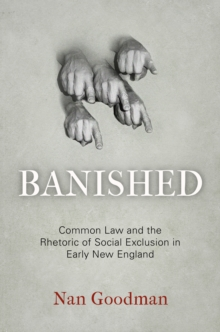Banished : Common Law and the Rhetoric of Social Exclusion in Early New England, Hardback Book