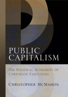 Public Capitalism : The Political Authority of Corporate Executives, Hardback Book