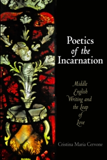 Poetics of the Incarnation : Middle English Writing and the Leap of Love, Hardback Book