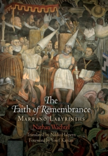 The Faith of Remembrance : Marrano Labyrinths, Hardback Book