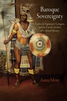 Baroque Sovereignty : Carlos de Siguenza y Gongora and the Creole Archive of Colonial Mexico, Hardback Book