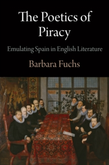 The Poetics of Piracy : Emulating Spain in English Literature, Hardback Book