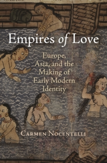 Empires of Love : Europe, Asia, and the Making of Early Modern Identity, Hardback Book