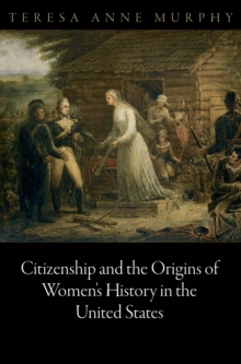 Citizenship and the Origins of Women's History in the United States, Hardback Book