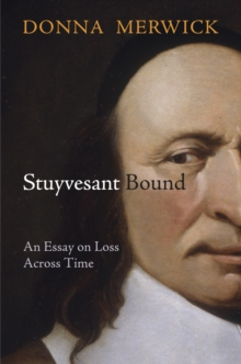 Stuyvesant Bound : An Essay on Loss Across Time, Hardback Book