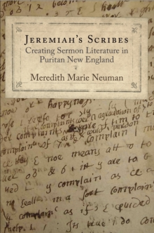 Jeremiah's Scribes : Creating Sermon Literature in Puritan New England, Hardback Book