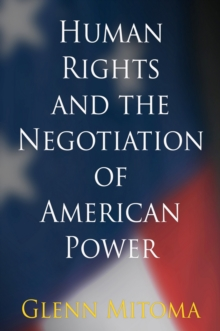 Human Rights and the Negotiation of American Power, Hardback Book