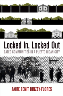 Locked In, Locked Out : Gated Communities in a Puerto Rican City, Hardback Book