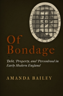 Of Bondage : Debt, Property, and Personhood in Early Modern England, Hardback Book