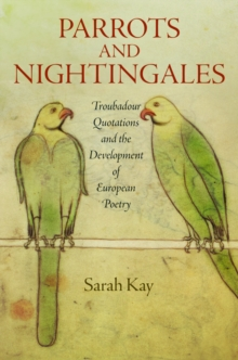 Parrots and Nightingales : Troubadour Quotations and the Development of European Poetry, Hardback Book