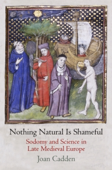 Nothing Natural Is Shameful : Sodomy and Science in Late Medieval Europe, Hardback Book