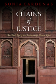 Chains of Justice : The Global Rise of State Institutions for Human Rights, Hardback Book