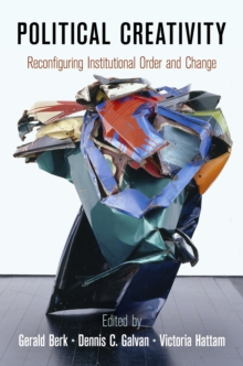 Political Creativity : Reconfiguring Institutional Order and Change, Hardback Book