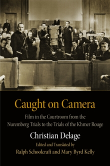 Caught on Camera : Film in the Courtroom from the Nuremberg Trials to the Trials of the Khmer Rouge, Hardback Book