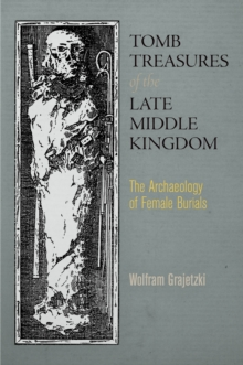 Tomb Treasures of the Late Middle Kingdom : The Archaeology of Female Burials, Hardback Book