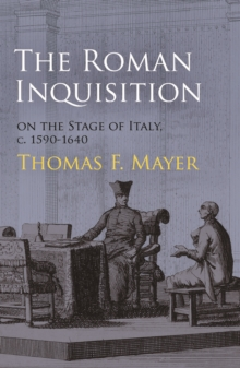 The Roman Inquisition on the Stage of Italy, c. 1590-1640, Hardback Book