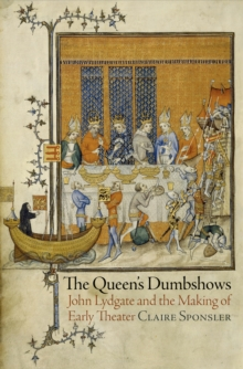 The Queen's Dumbshows : John Lydgate and the Making of Early Theater, Hardback Book