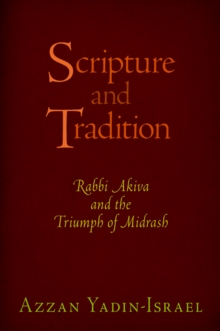 Scripture and Tradition : Rabbi Akiva and the Triumph of Midrash, Hardback Book
