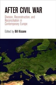 After Civil War : Division, Reconstruction, and Reconciliation in Contemporary Europe, Hardback Book
