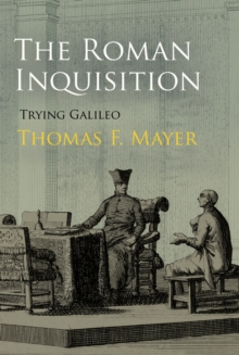 The Roman Inquisition : Trying Galileo, Hardback Book