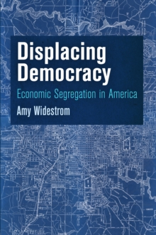 Displacing Democracy : Economic Segregation in America, Hardback Book