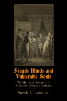 Fragile Minds and Vulnerable Souls : The Matter of Obscenity in Nineteenth-Century Germany, Hardback Book