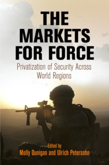 The Markets for Force : Privatization of Security Across World Regions, Hardback Book