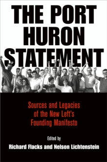 The Port Huron Statement : Sources and Legacies of the New Left's Founding Manifesto, Hardback Book