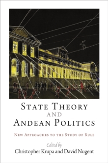 State Theory and Andean Politics : New Approaches to the Study of Rule, Hardback Book