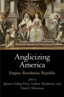 Anglicizing America : Empire, Revolution, Republic, Hardback Book