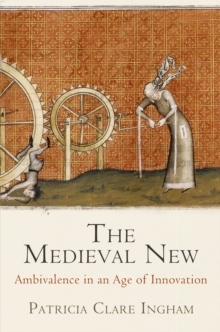 The Medieval New : Ambivalence in an Age of Innovation, Hardback Book