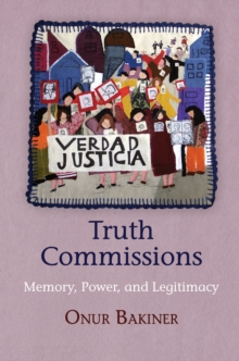 Truth Commissions : Memory, Power, and Legitimacy, Hardback Book