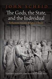 The Gods, the State, and the Individual : Reflections on Civic Religion in Rome, Hardback Book