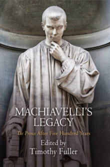 "Machiavelli's Legacy : ""The Prince"" After Five Hundred Years, Hardback Book"