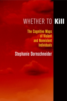 Whether to Kill : The Cognitive Maps of Violent and Nonviolent Individuals, Hardback Book