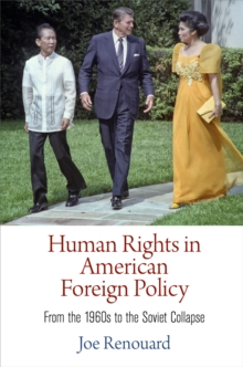 Human Rights in American Foreign Policy : From the 1960s to the Soviet Collapse, Hardback Book