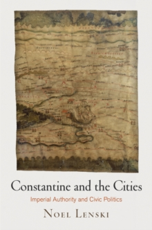 Constantine and the Cities : Imperial Authority and Civic Politics, Hardback Book