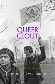 Queer Clout : Chicago and the Rise of Gay Politics, Hardback Book
