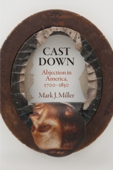 Cast Down : Abjection in America, 1700-1850, Hardback Book