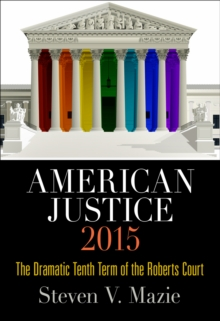 American Justice 2015 : The Dramatic Tenth Term of the Roberts Court, Hardback Book