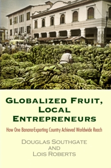 Globalized Fruit, Local Entrepreneurs : How One Banana-Exporting Country Achieved Worldwide Reach, Hardback Book
