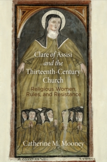 Clare of Assisi and the Thirteenth-Century Church : Religious Women, Rules, and Resistance, Hardback Book