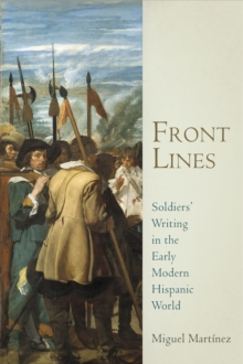 Front Lines : Soldiers' Writing in the Early Modern Hispanic World, Hardback Book