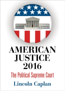 American Justice 2016 : The Political Supreme Court, Hardback Book