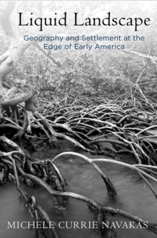 Liquid Landscape : Geography and Settlement at the Edge of Early America, Hardback Book